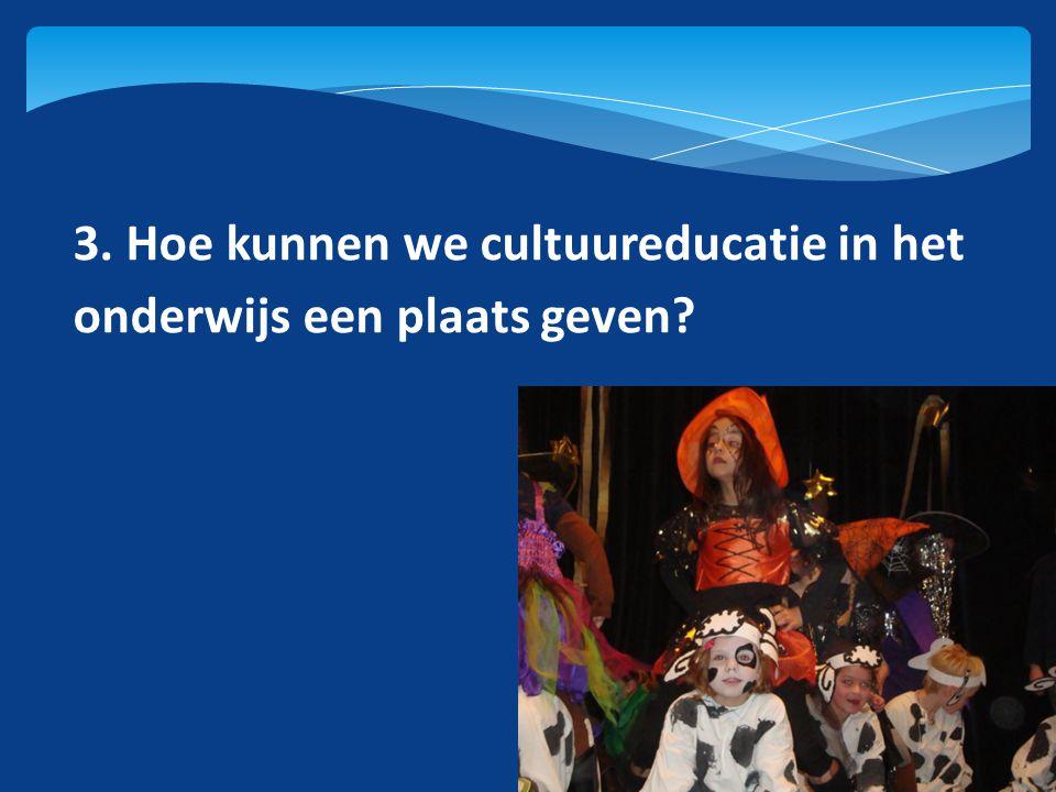 3. Hoe kunnen we cultuureducatie in het onderwijs een plaats geven