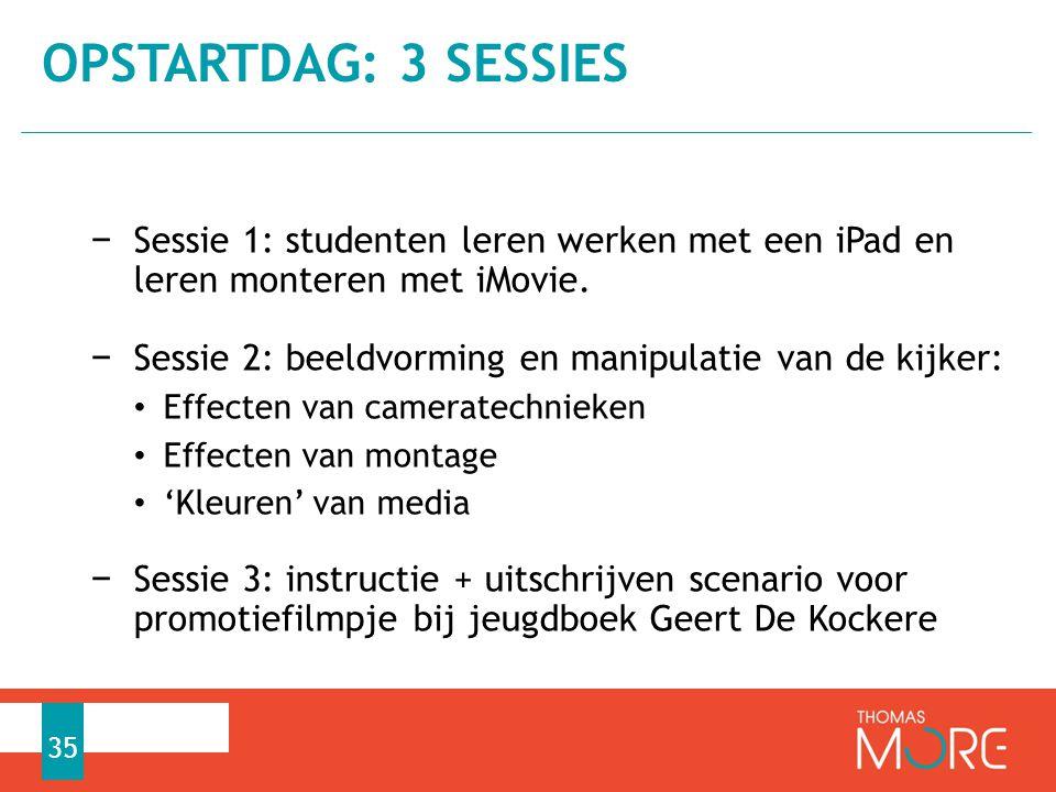 Opstartdag: 3 sessies Sessie 1: studenten leren werken met een iPad en leren monteren met iMovie.