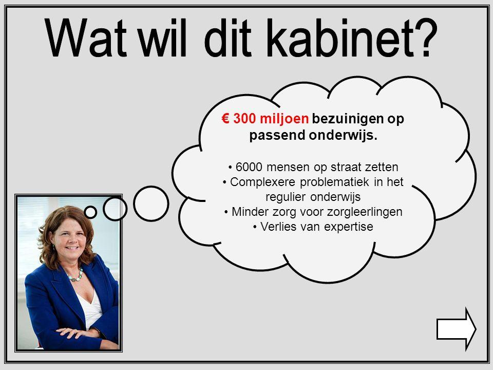 € 300 miljoen bezuinigen op passend onderwijs.