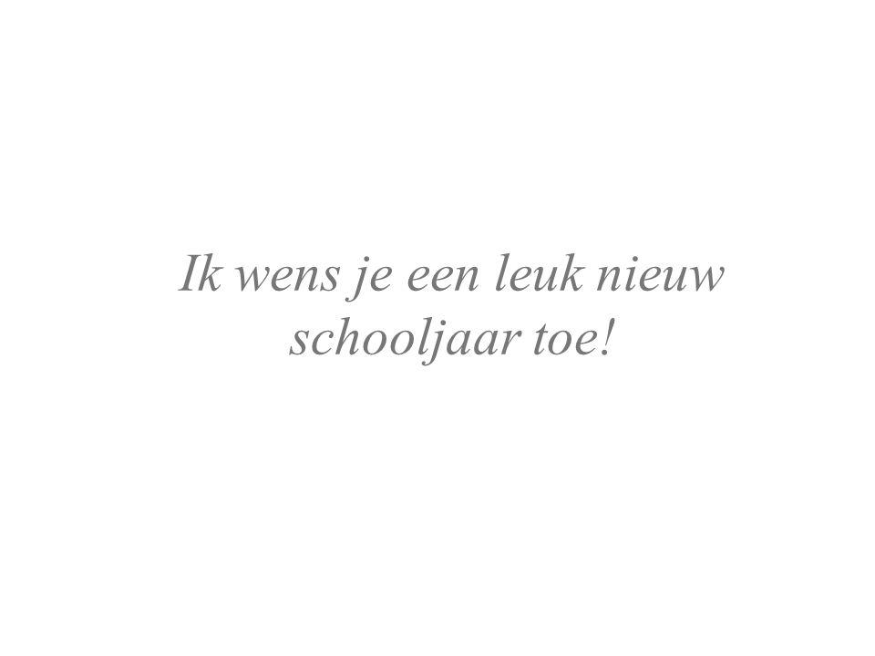 Ik wens je een leuk nieuw schooljaar toe!