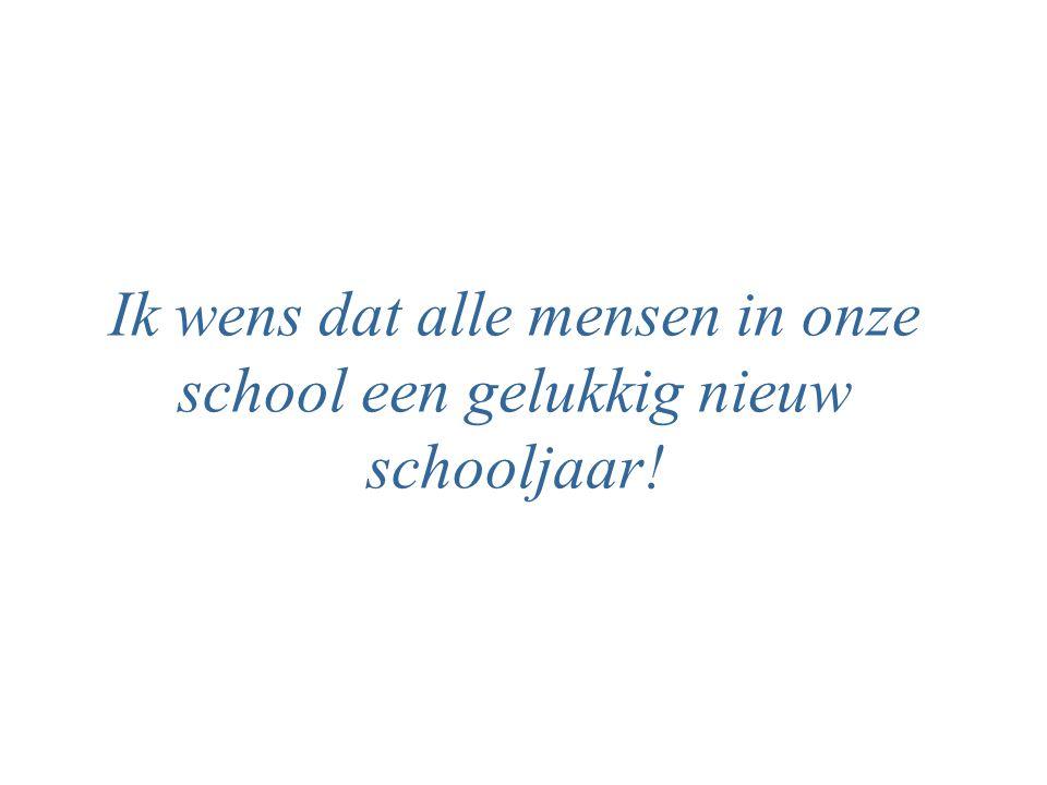 Ik wens dat alle mensen in onze school een gelukkig nieuw schooljaar!