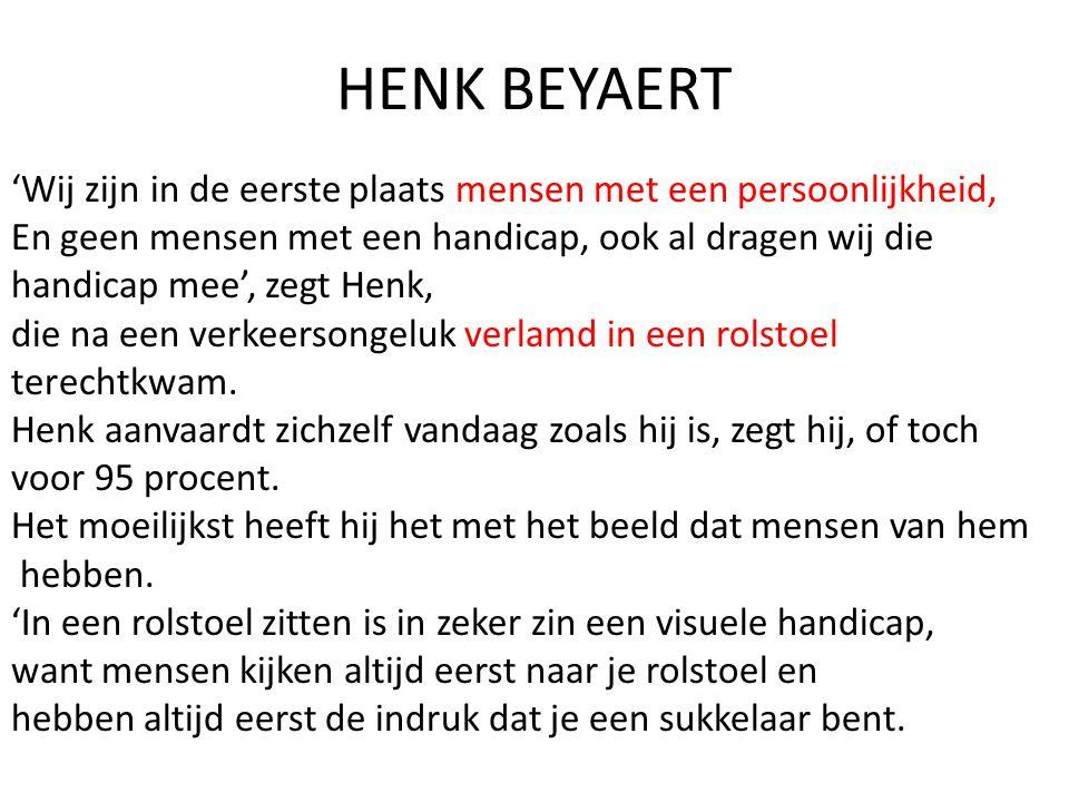 HENK BEYAERT 'Wij zijn in de eerste plaats mensen met een persoonlijkheid, En geen mensen met een handicap, ook al dragen wij die.
