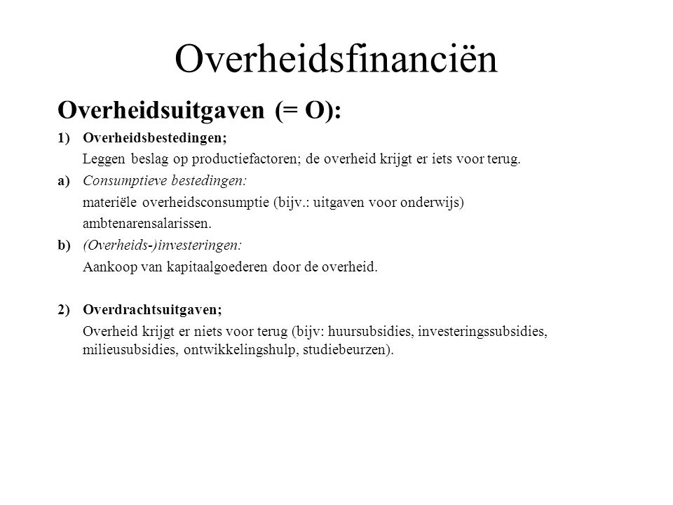 Overheidsfinanciën Overheidsuitgaven (= O): 1) Overheidsbestedingen;