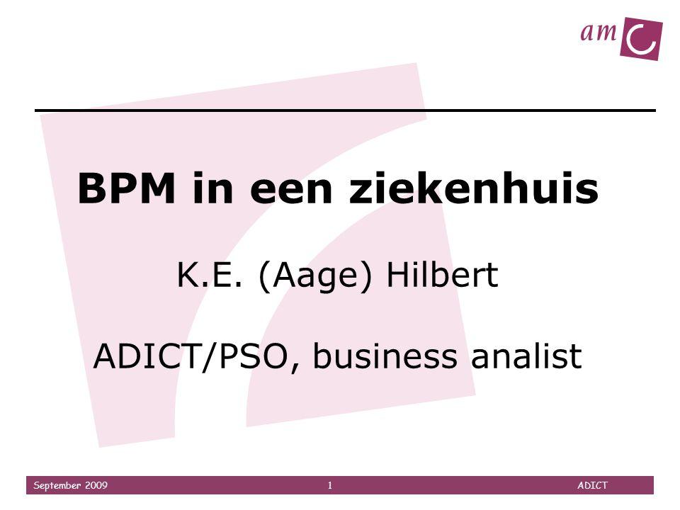 BPM in een ziekenhuis K.E. (Aage) Hilbert ADICT/PSO, business analist