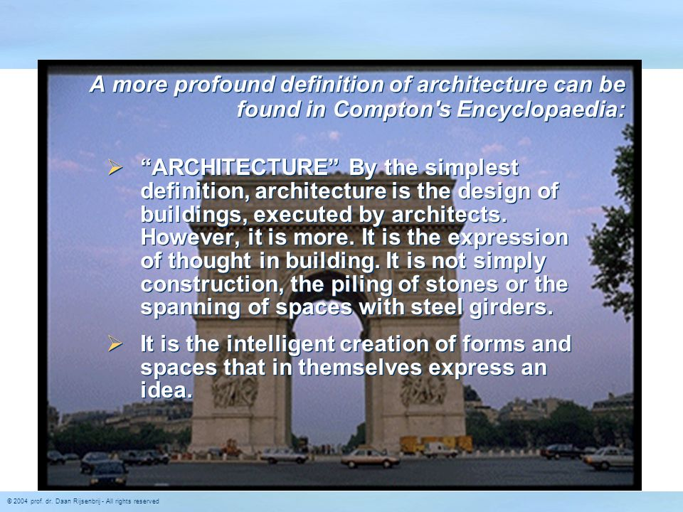 A more profound definition of architecture can be found in Compton s Encyclopaedia: