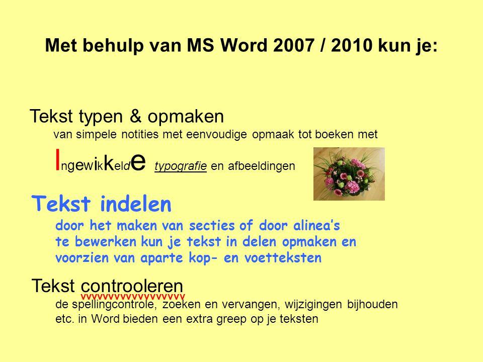 Met behulp van MS Word 2007 / 2010 kun je: