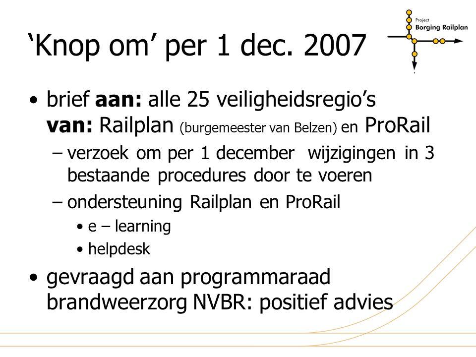 'Knop om' per 1 dec. 2007 brief aan: alle 25 veiligheidsregio's van: Railplan (burgemeester van Belzen) en ProRail.