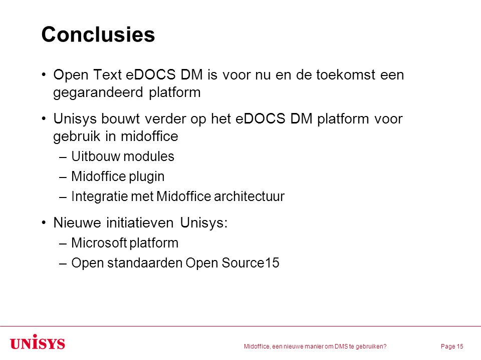 Conclusies Open Text eDOCS DM is voor nu en de toekomst een gegarandeerd platform.