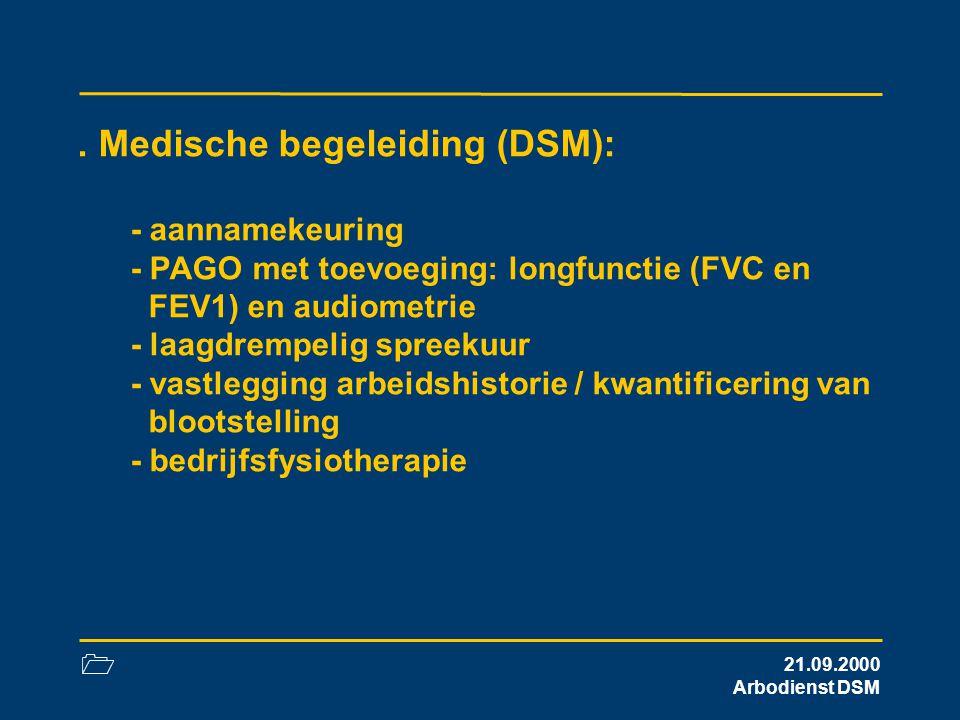 . Medische begeleiding (DSM): - aannamekeuring - PAGO met toevoeging: longfunctie (FVC en FEV1) en audiometrie - laagdrempelig spreekuur - vastlegging arbeidshistorie / kwantificering van blootstelling - bedrijfsfysiotherapie