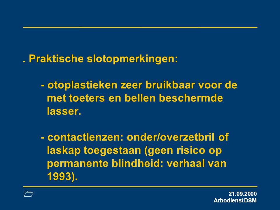 . Praktische slotopmerkingen: - otoplastieken zeer bruikbaar voor de met toeters en bellen beschermde lasser. - contactlenzen: onder/overzetbril of laskap toegestaan (geen risico op permanente blindheid: verhaal van 1993).