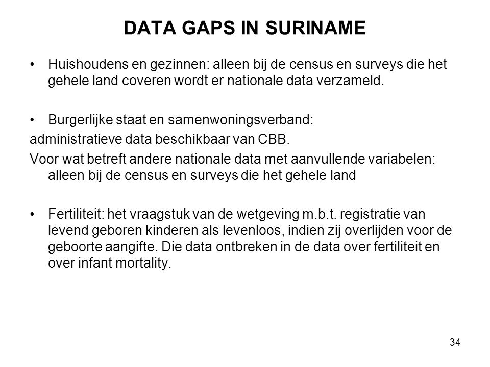 DATA GAPS IN SURINAME Huishoudens en gezinnen: alleen bij de census en surveys die het gehele land coveren wordt er nationale data verzameld.