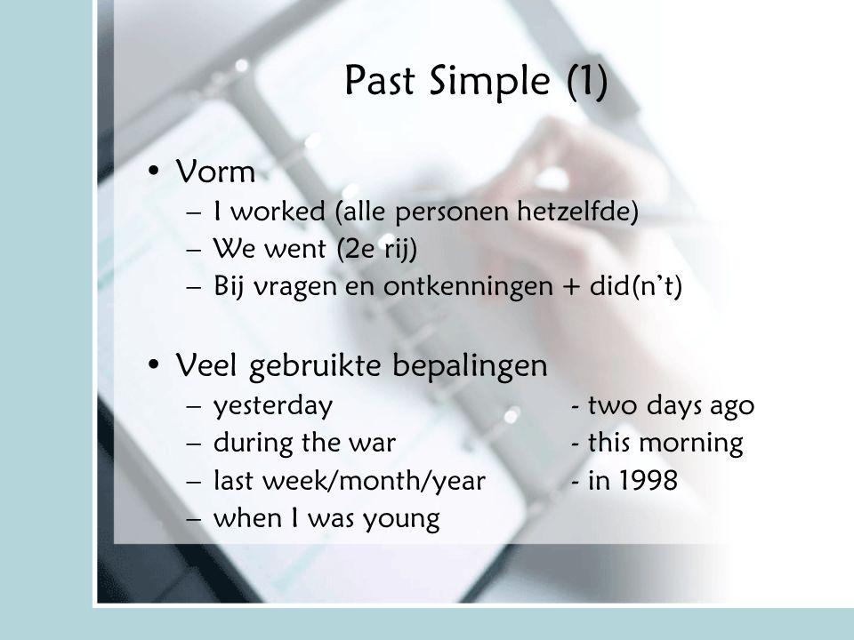 Past Simple (1) Vorm Veel gebruikte bepalingen