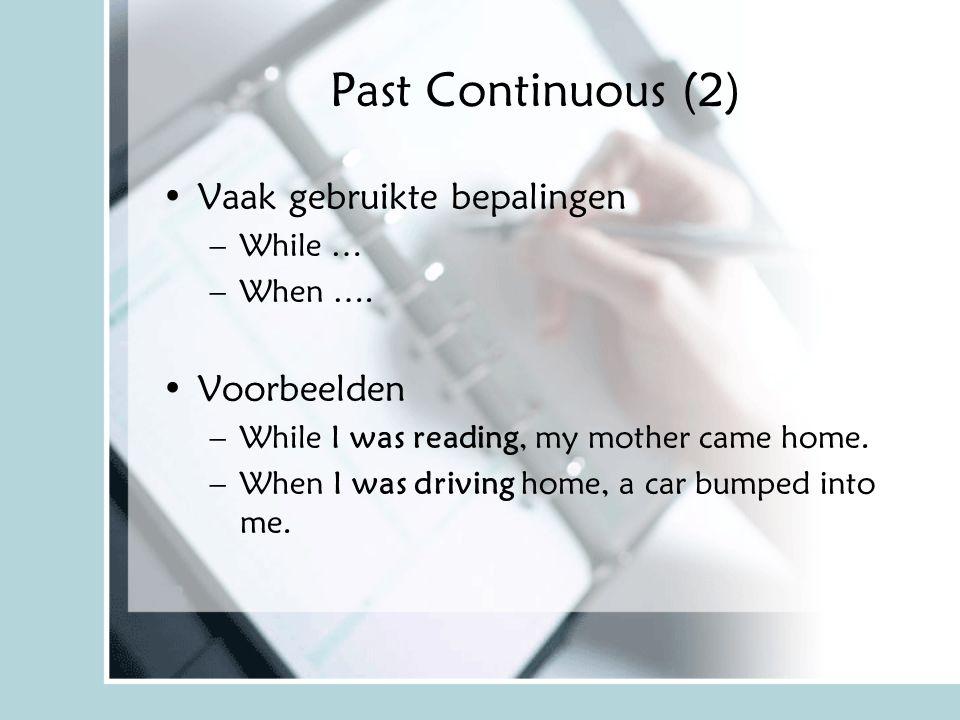 Past Continuous (2) Vaak gebruikte bepalingen Voorbeelden While …