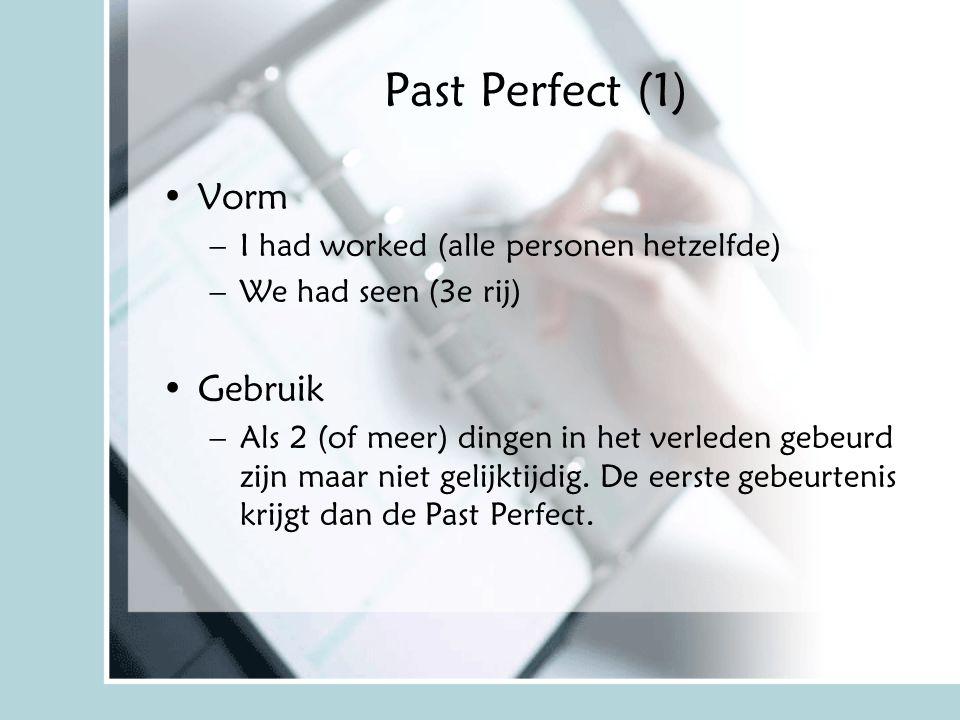 Past Perfect (1) Vorm Gebruik I had worked (alle personen hetzelfde)