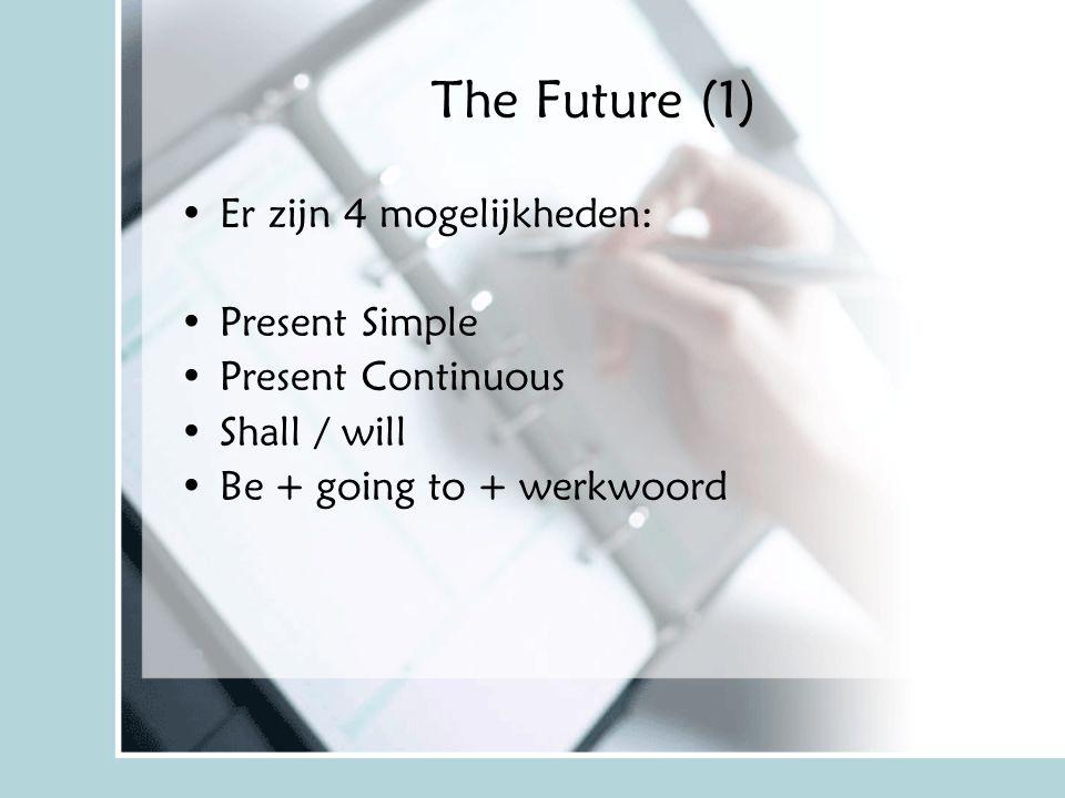 The Future (1) Er zijn 4 mogelijkheden: Present Simple
