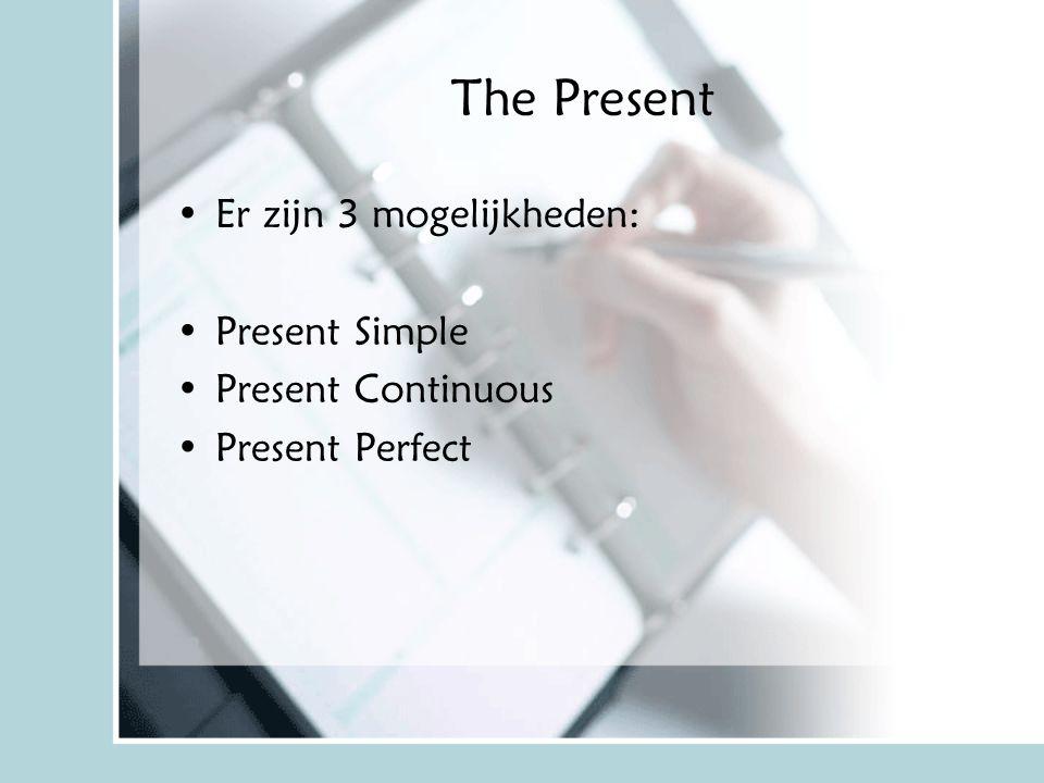 The Present Er zijn 3 mogelijkheden: Present Simple Present Continuous
