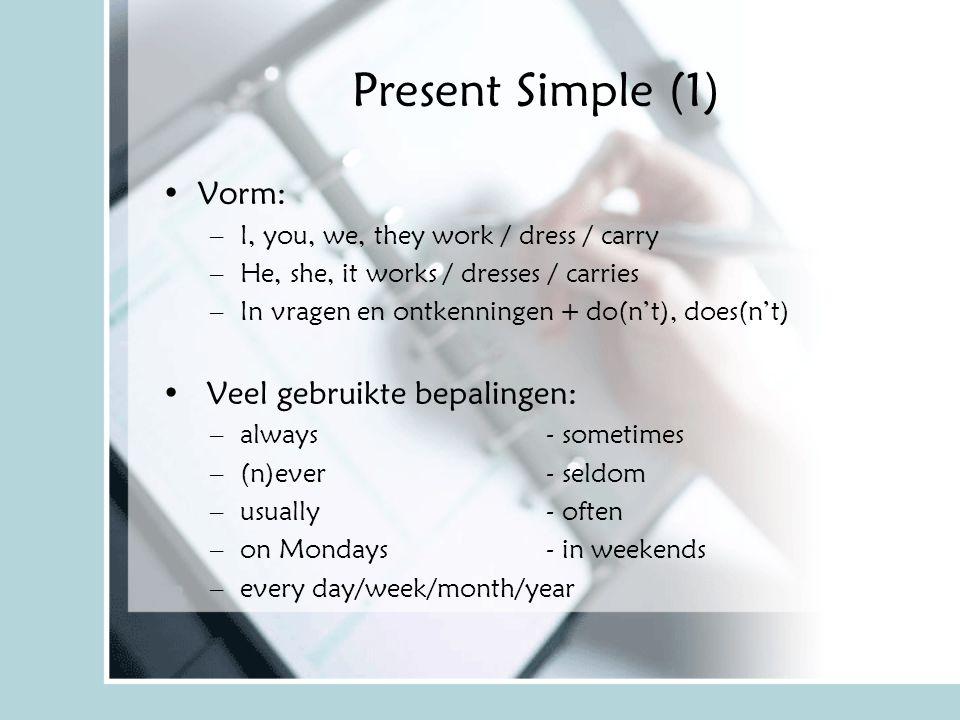 Present Simple (1) Vorm: Veel gebruikte bepalingen: