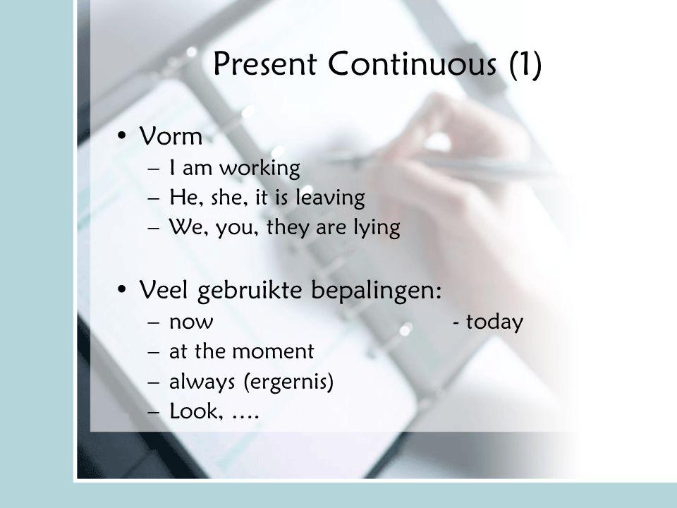 Present Continuous (1) Vorm Veel gebruikte bepalingen: I am working