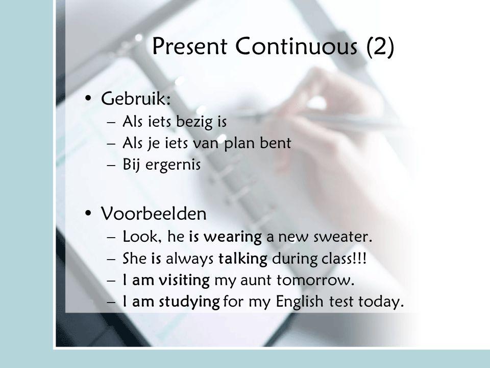 Present Continuous (2) Gebruik: Voorbeelden Als iets bezig is