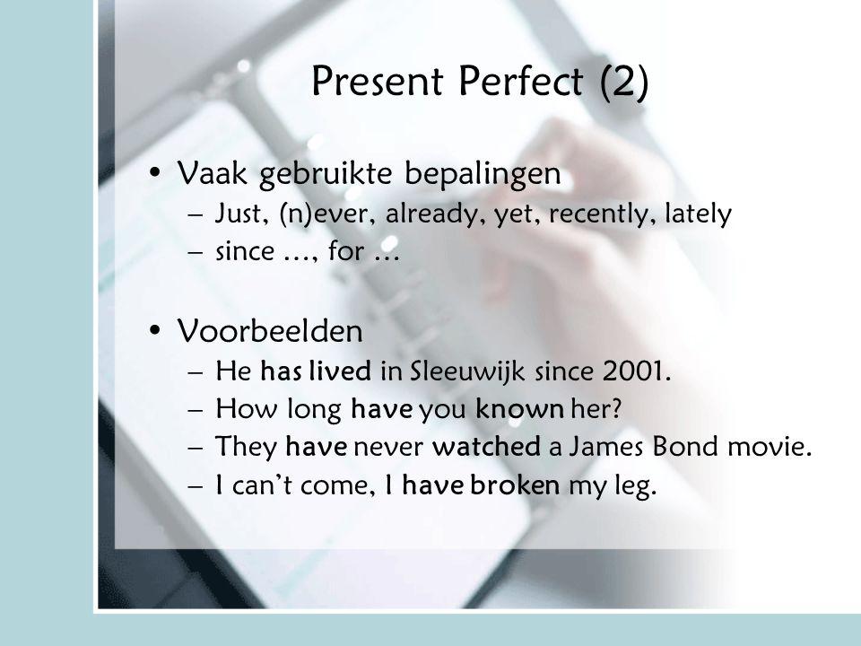 Present Perfect (2) Vaak gebruikte bepalingen Voorbeelden