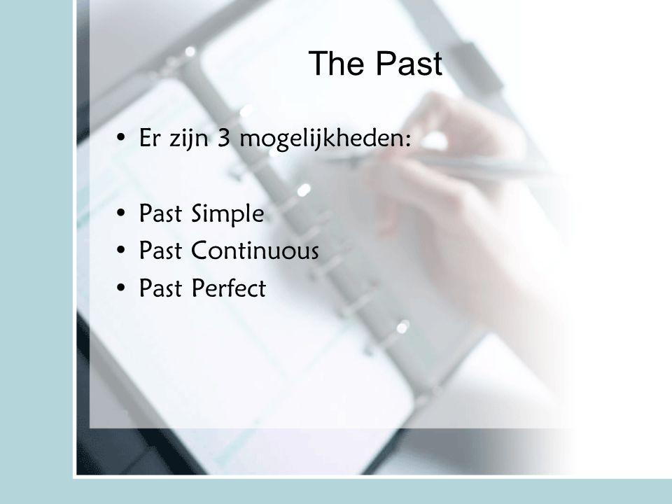 The Past Er zijn 3 mogelijkheden: Past Simple Past Continuous