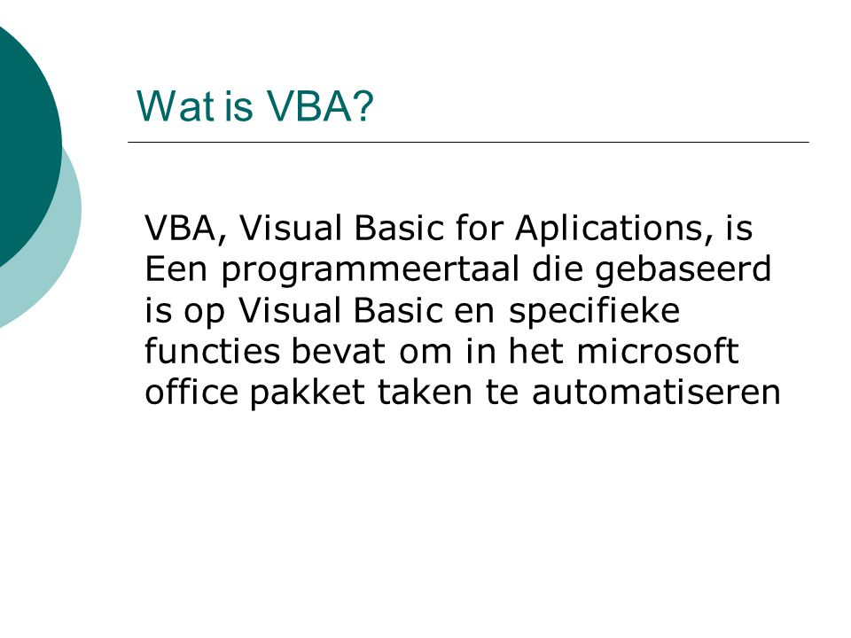 Wat is VBA VBA, Visual Basic for Aplications, is