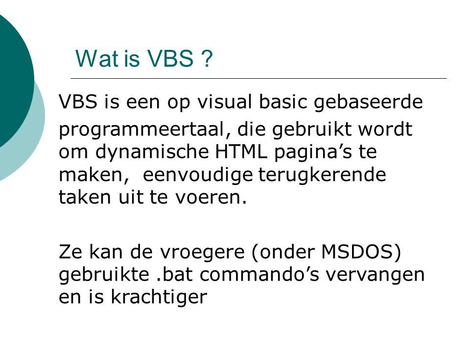 Wat is VBS VBS is een op visual basic gebaseerde