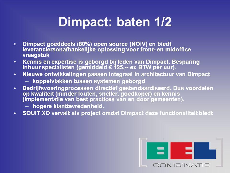 Dimpact: baten 1/2 Dimpact goeddeels (80%) open source (NOiV) en biedt leveranciersonafhankelijke oplossing voor front- en midoffice vraagstuk.