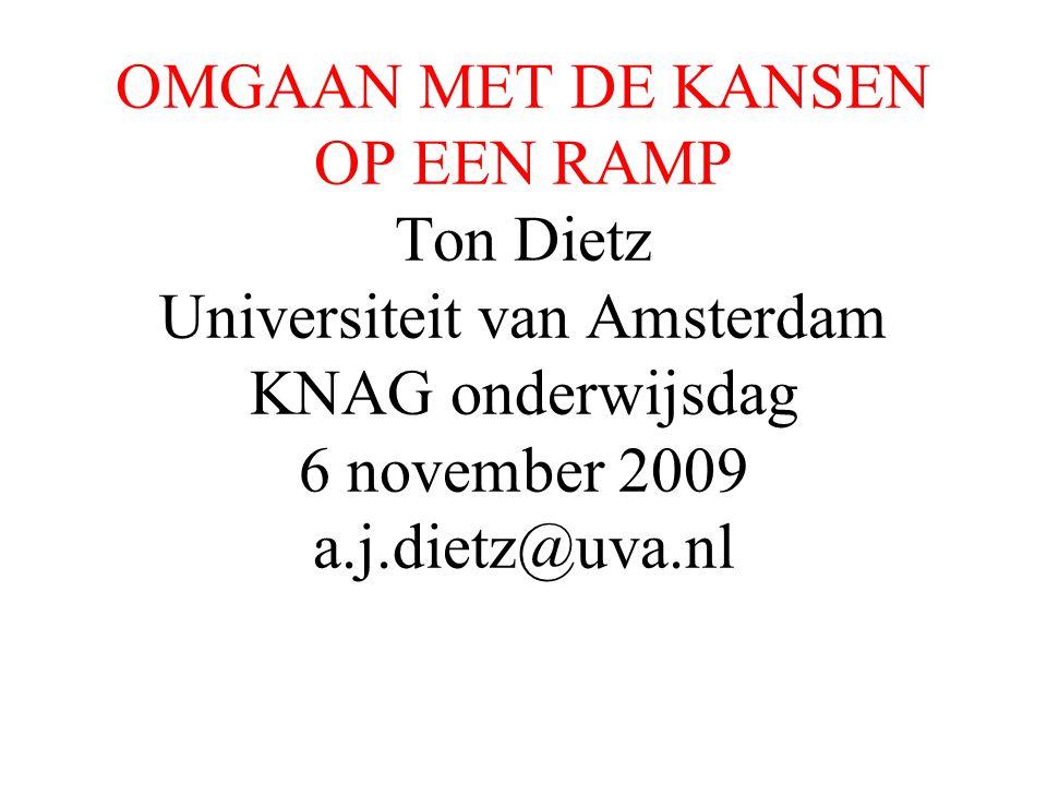 OMGAAN MET DE KANSEN OP EEN RAMP Ton Dietz Universiteit van Amsterdam KNAG onderwijsdag 6 november 2009 a.j.dietz@uva.nl
