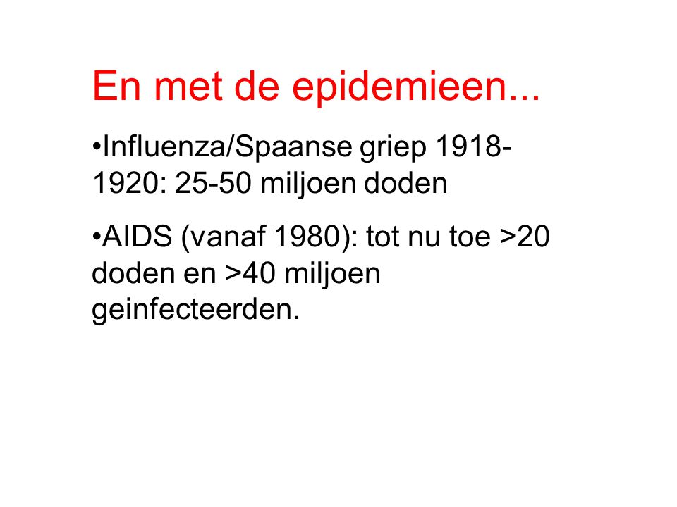 En met de epidemieen... Influenza/Spaanse griep 1918-1920: 25-50 miljoen doden.