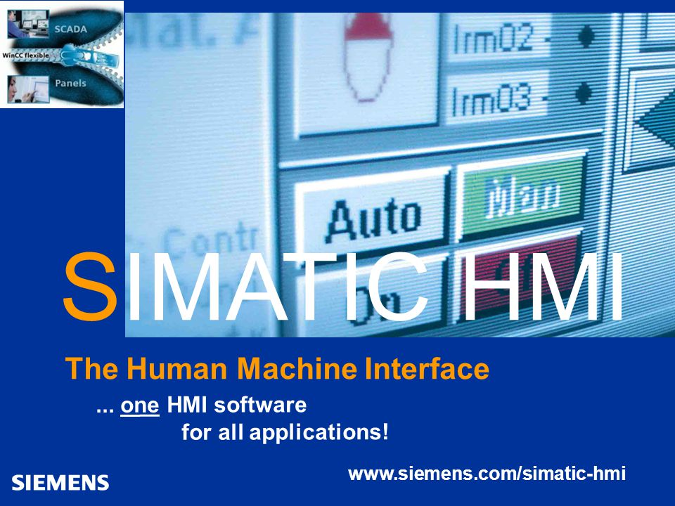 SIMATIC HMI The Human Machine Interface ... one HMI software