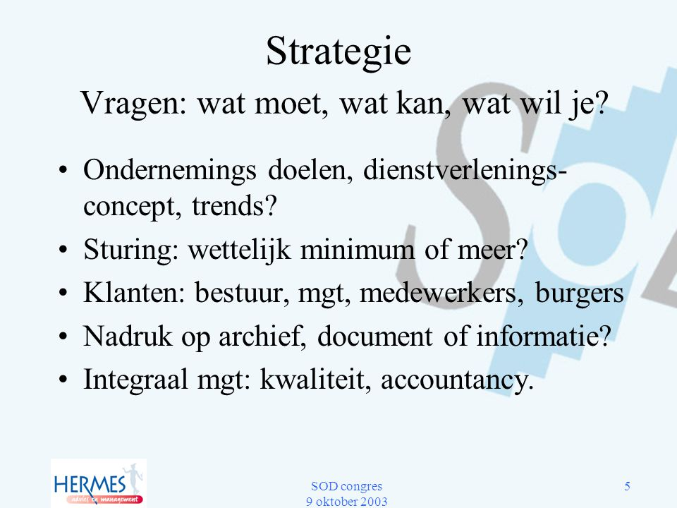 Strategie Vragen: wat moet, wat kan, wat wil je