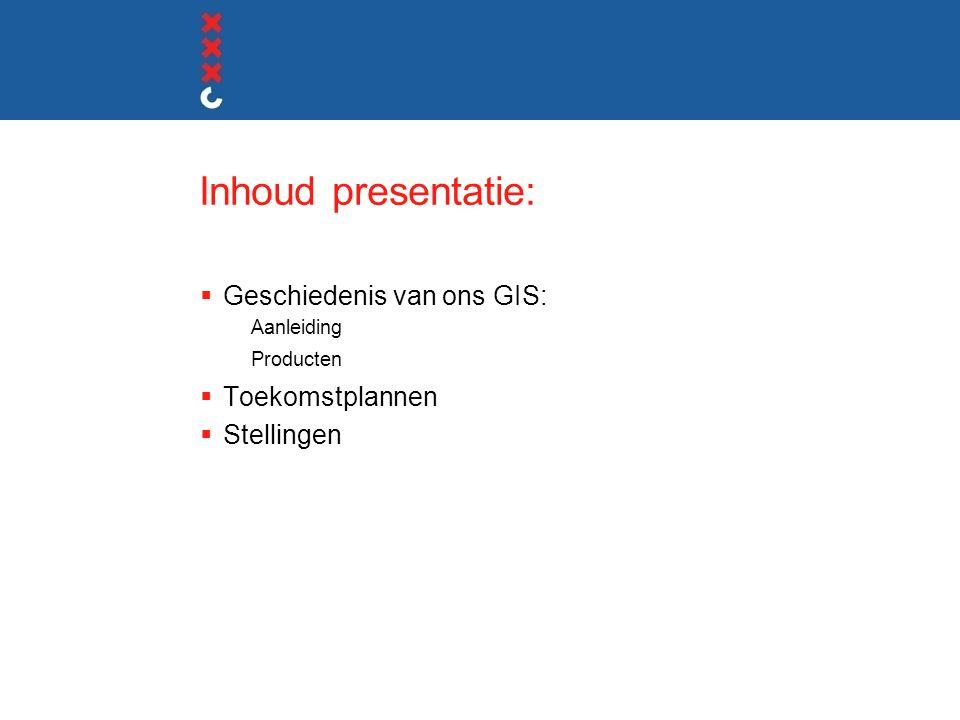 Inhoud presentatie: Geschiedenis van ons GIS: Toekomstplannen