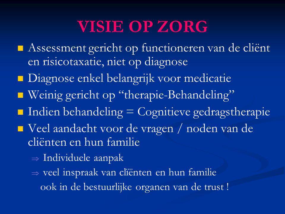 VISIE OP ZORG Assessment gericht op functioneren van de cliënt en risicotaxatie, niet op diagnose. Diagnose enkel belangrijk voor medicatie.