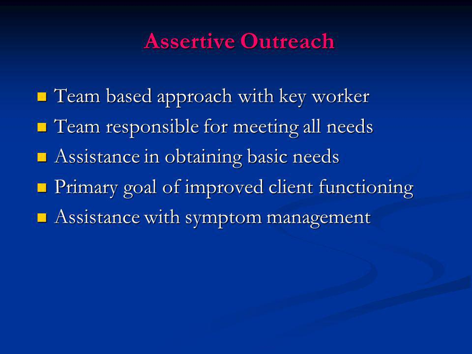 Assertive Outreach Team based approach with key worker