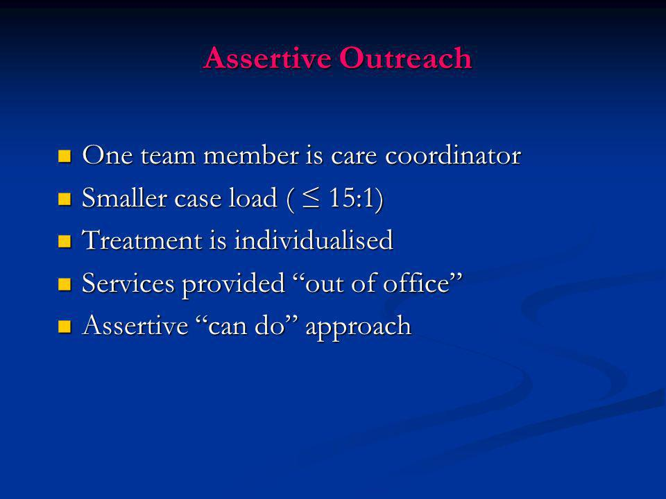 Assertive Outreach One team member is care coordinator