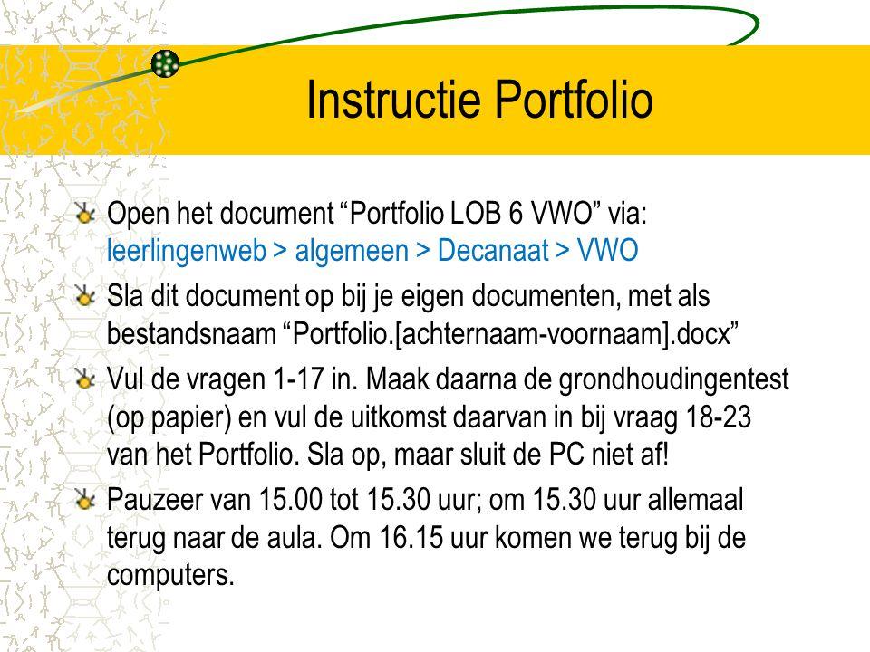 Instructie Portfolio Open het document Portfolio LOB 6 VWO via: leerlingenweb > algemeen > Decanaat > VWO.