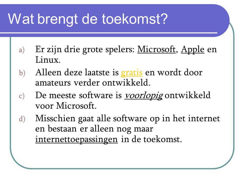Wat brengt de toekomst Er zijn drie grote spelers: Microsoft, Apple en Linux.