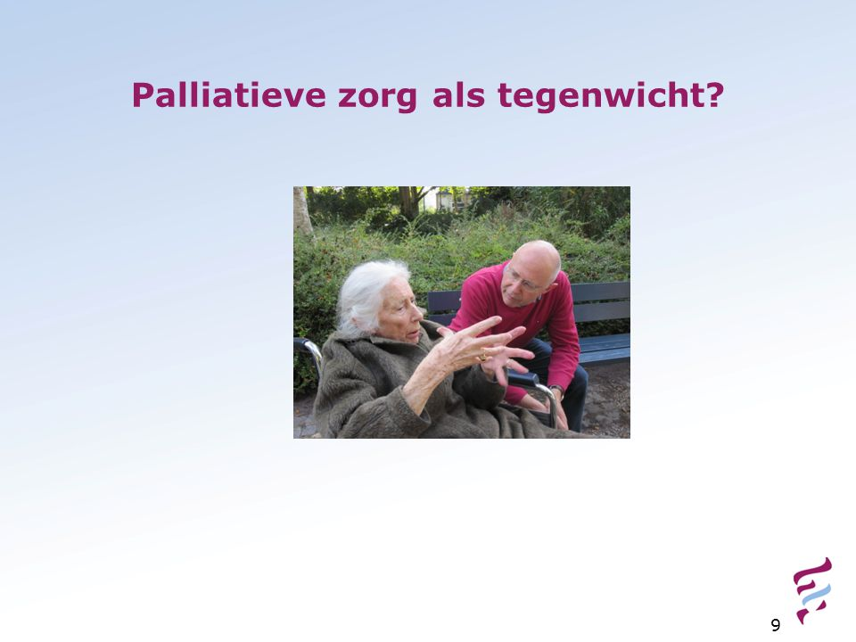 Palliatieve zorg als tegenwicht