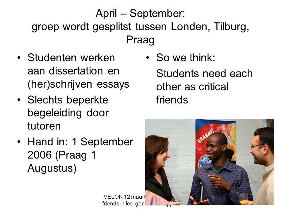 April – September: groep wordt gesplitst tussen Londen, Tilburg, Praag