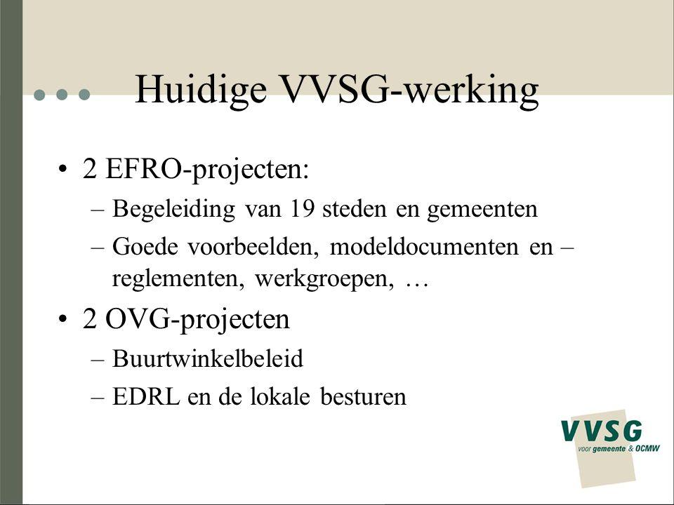 Huidige VVSG-werking 2 EFRO-projecten: 2 OVG-projecten