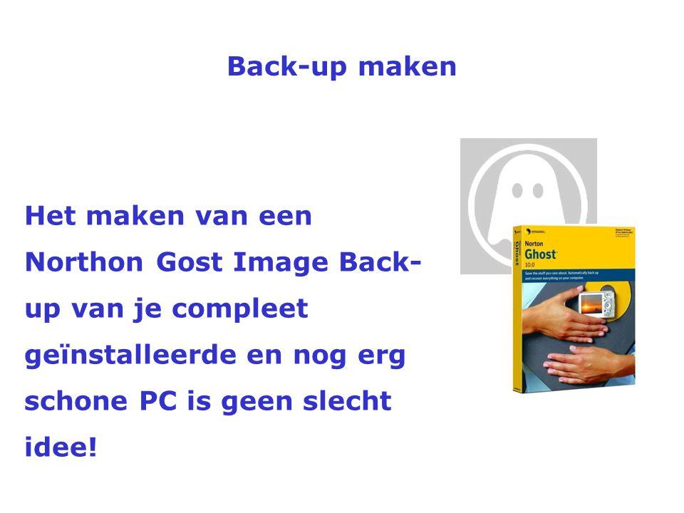 Back-up maken Het maken van een Northon Gost Image Back-up van je compleet geïnstalleerde en nog erg schone PC is geen slecht idee!