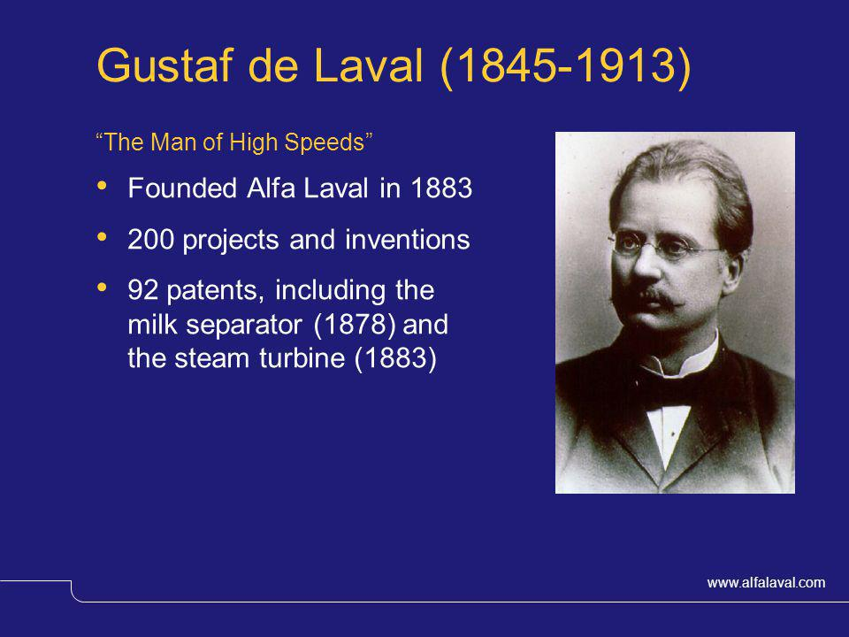 Gustaf de Laval (1845-1913) Founded Alfa Laval in 1883