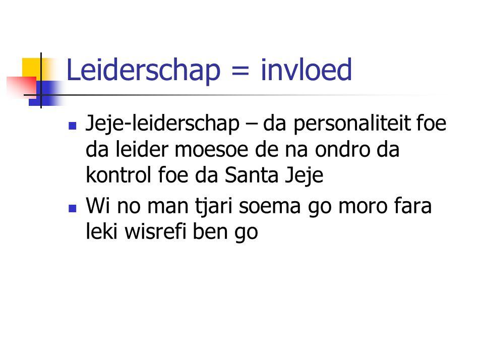 Leiderschap = invloed Jeje-leiderschap – da personaliteit foe da leider moesoe de na ondro da kontrol foe da Santa Jeje.