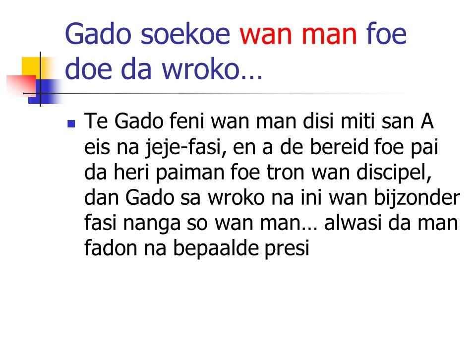 Gado soekoe wan man foe doe da wroko…