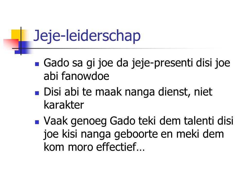 Jeje-leiderschap Gado sa gi joe da jeje-presenti disi joe abi fanowdoe