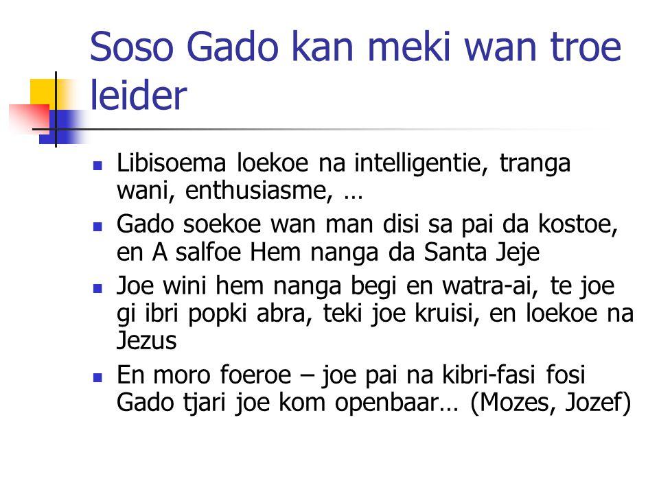 Soso Gado kan meki wan troe leider