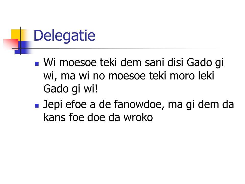 Delegatie Wi moesoe teki dem sani disi Gado gi wi, ma wi no moesoe teki moro leki Gado gi wi!