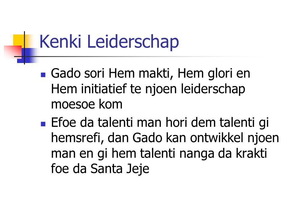 Kenki Leiderschap Gado sori Hem makti, Hem glori en Hem initiatief te njoen leiderschap moesoe kom.