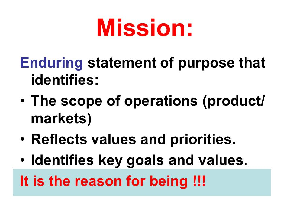 Mission: Enduring statement of purpose that identifies: